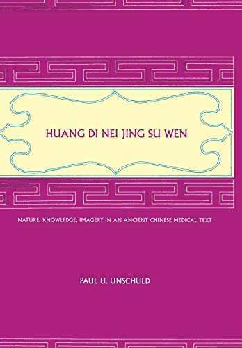 9780520233225: Huang Di Nei Jing Su Wen: Nature, Knowledge, Imagery in an Ancient Chinese Medical Text