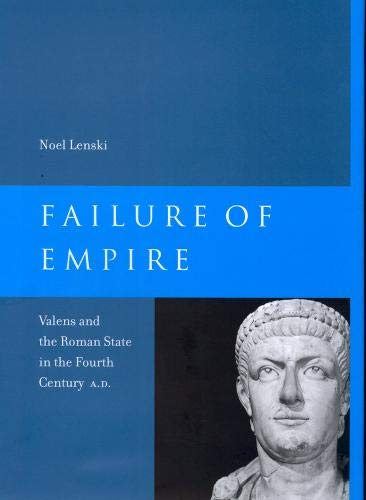 9780520233324: Failure of Empire: Valens and the Roman State in the Fourth Century A.D (Transformation of the Classical Heritage)