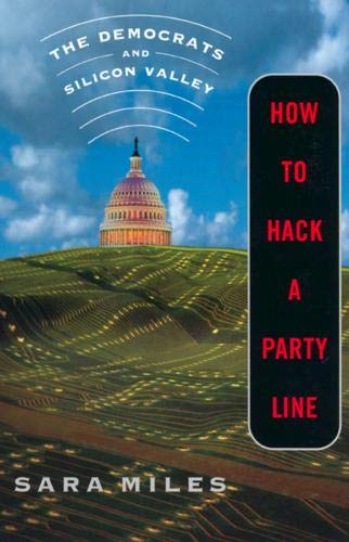 9780520233409: How to Hack a Party Line: The Democrats and Silicon Valley