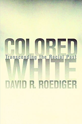 Colored White: Transcending the Racial Past: Roediger, David R.