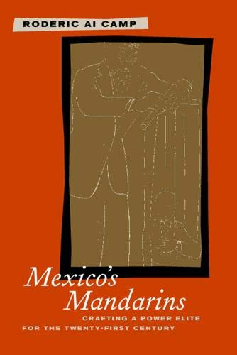 9780520233447: Mexico's Mandarins: Crafting a Power Elite for the Twenty-First Century