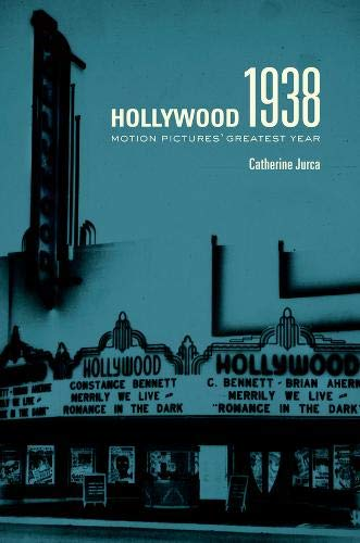 Hollywood 1938: Motion Pictures' Greatest Year: Jurca, Catherine
