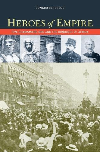 9780520234277: Heroes of Empire: Five Charismatic Men and the Conquest of Africa