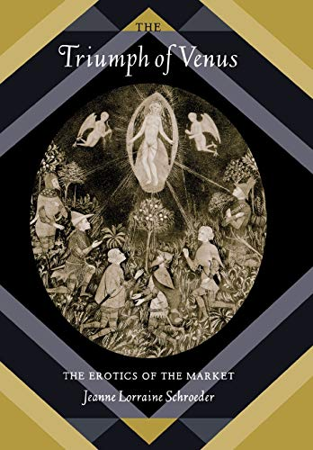 The Triumph of Venus: The Erotics of the Market (Hardback): Jeanne Lorraine Schroeder