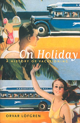 9780520234642: On Holiday: A History of Vacationing (California Studies in Critical Human Geography)
