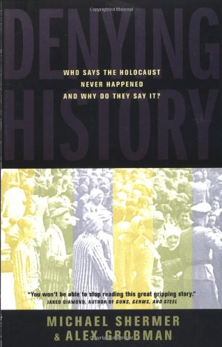 9780520234697: Denying History: Who Says the Holocaust Never Happened and Why Do They Say It?