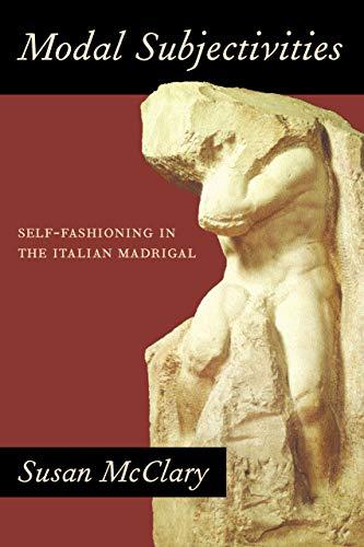 9780520234932: Modal Subjectivities: Self-Fashioning in the Italian Madrigal