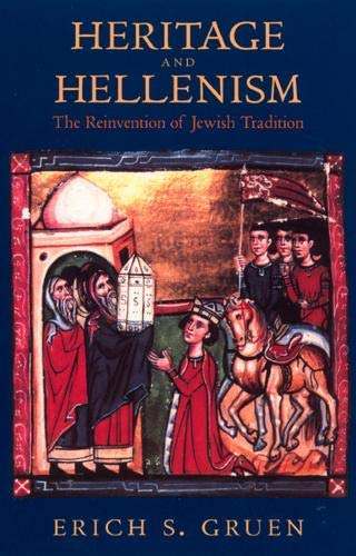 Heritage and Hellenism: The Reinvention of Jewish Tradition: Erich S. Gruen
