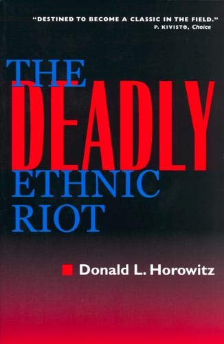 The Deadly Ethnic Riot: Horowitz, Donald L.