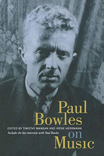 Paul Bowles on Music: Includes the Last Interview with Paul Bowles (Hardback): Paul Bowles
