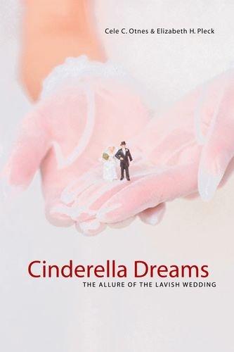 Cinderella Dreams: The Allure of the Lavish Wedding (Life Passages): Pleck, Elizabeth, Otnes, Cele ...