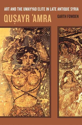 9780520236653: Qusayr 'Amra: Art and the Umayyad Elite in Late Antique Syria (Transformation of the Classical Heritage)
