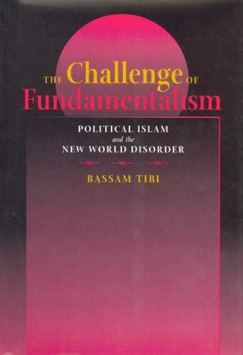 9780520236905: The Challenge of Fundamentalism: Political Islam and the New World Disorder