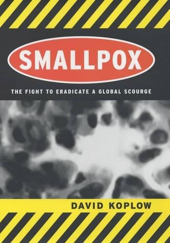 Smallpox: The Fight to Eradicate a Global Scourge: Koplow, David A.