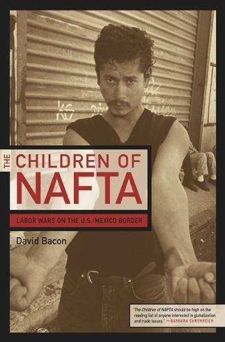 9780520237780: The Children of NAFTA: Labor Wars on the U.S./Mexico Border
