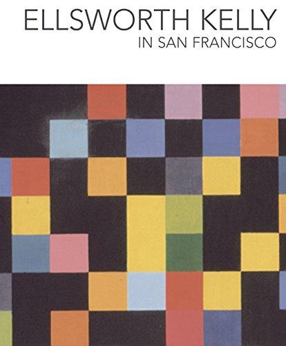 Ellsworth Kelly in San Francisco: Grynsztejn, Madeline; Myers, Julian; San Francisco Museum of ...