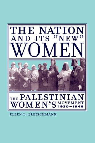 """9780520237902: The Nation and Its """"New"""" Women: The Palestinian Women's Movement, 1920-1948"""