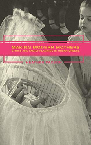 9780520238206: Making Modern Mothers - Ethics and Family Planning in Urban Greece