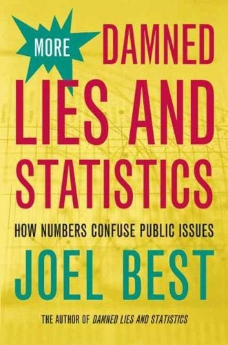 More Damned Lies and Statistics: How Numbers Confuse Public Issues (0520238303) by Best, Joel