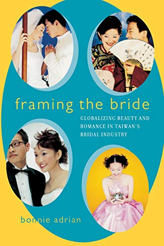 9780520238343: Framing the Bride: Globalizing Beauty and Romance in Taiwan's Bridal Industry