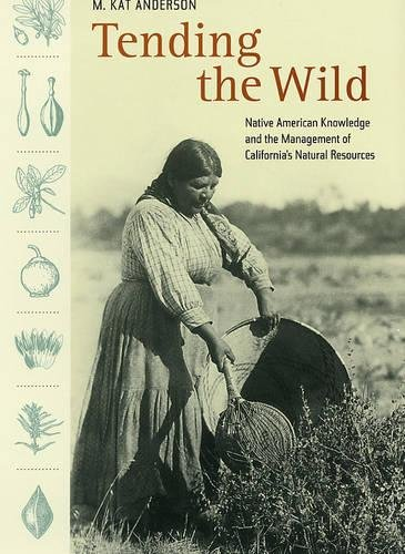 9780520238565: Tending the Wild: Native American Knowledge and the Management of California's Natural Resources