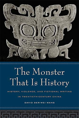 The Monster That Is History History, Violence,: David Der-Wei Wang