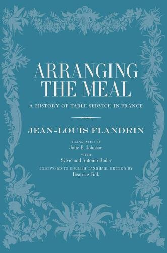 Arranging the Meal: A History of Table: Jean-Louis Flandrin; Translator-Julie