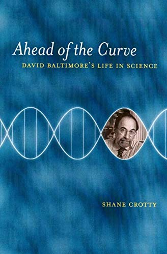 9780520239043: Ahead of the Curve: David Baltimore's Life in Science