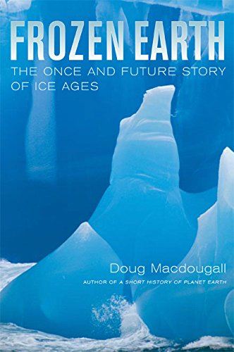 Frozen Earth: The Once and Future Story of Ice Ages: Doug Macdougall