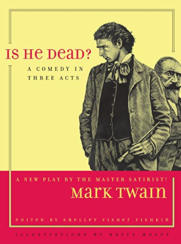 Is He Dead?: A Comedy in Three: Mark Twain