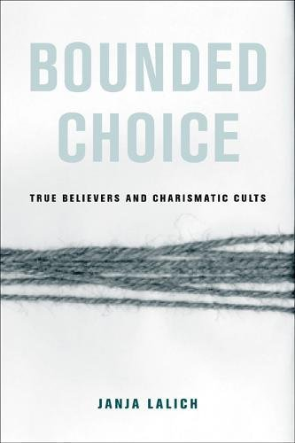 9780520240186: Bounded Choice: True Believers and Charismatic Cults