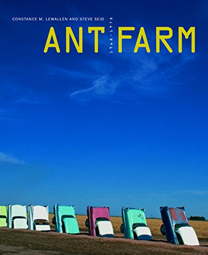 Ant Farm. 1968 - 1978.: Lewallen, Constance / Seid, Steve.