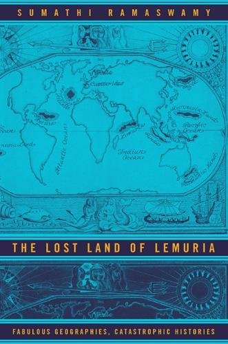 9780520240322: The Lost Land of Lemuria: Fabulous Geographies, Catastrophic Histories
