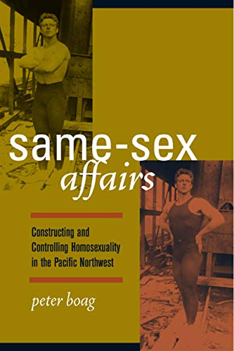 9780520240483: Same-Sex Affairs: Constructing and Controlling Homosexuality in the Pacific Northwest