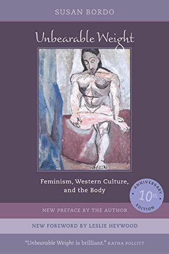 9780520240544: Unbearable Weight: Feminism, Western Culture, and the Body, Tenth Anniversary Edition