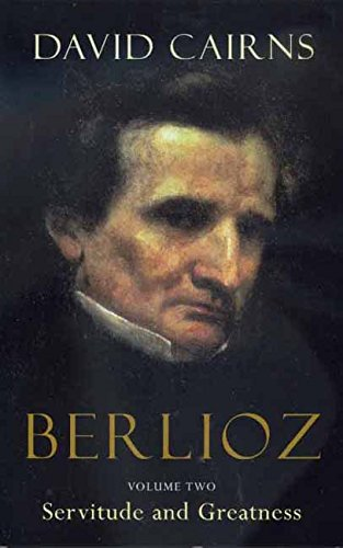 9780520240582: Berlioz: Volume Two: Servitude and Greatness, 1832-1869