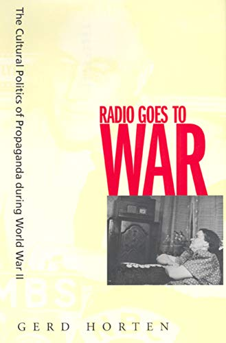 Radio Goes to War: The Cultural Politics of Propaganda during World War II: Gerd Horten
