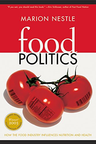 Food Politics: How the Food Industry Influences Nutrition and Health (California Studies in Food ...