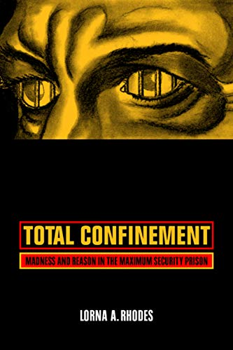 9780520240766: Total Confinement: Madness and Reason in the Maximum Security Prison (Volume 7) (California Series in Public Anthropology)