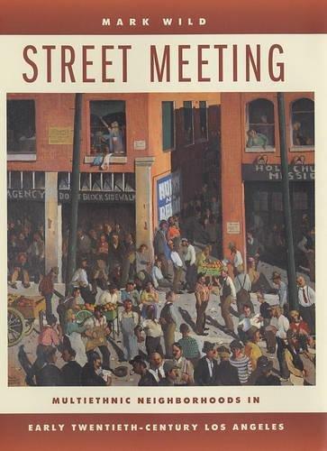 9780520240834: Street Meeting: Multiethnic Neighborhoods in Early Twentieth-Century Los Angeles