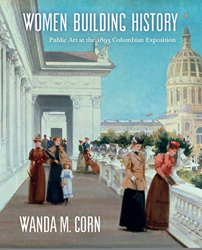 9780520241114: Women Building History: Public Art at the 1893 Columbian Exposition