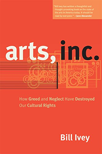 9780520241121: Arts, Inc.: How Greed and Neglect Have Destroyed Our Cultural Rights
