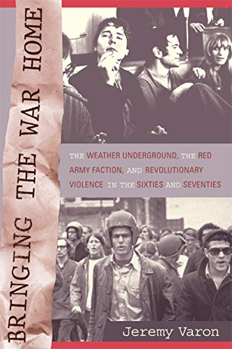 9780520241190: Bringing the War Home: The Weather Underground, the Red Army Faction, and Revolutionary Violence in the Sixties and Seventies