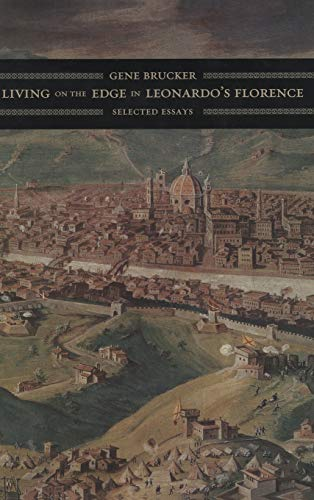 Living on the edge in Leonardo's Florence : selected essays.: Brucker, Gene A.