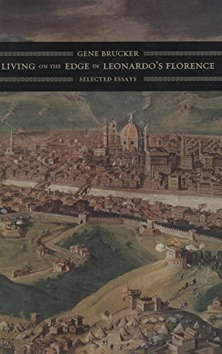 Living on the Edge in Leonardo s Florence: Selected Essays (Hardback): Gene A. Brucker