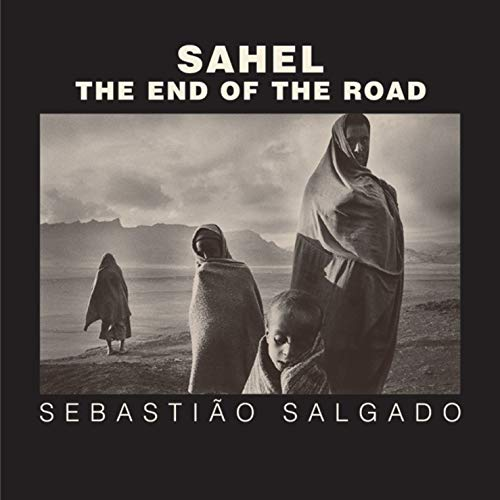 Sahel The End of the Road Series in Contemporary Photography: Eduardo Galeano