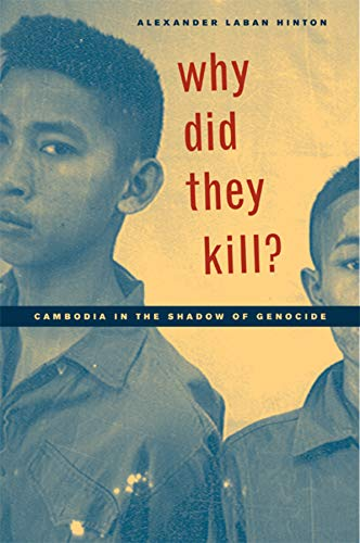 Why Did They Kill?: Cambodia in the Shadow of Genocide (California Series in Public Anthropology) (9780520241794) by Alexander Laban Hinton; Robert Jay Lifton