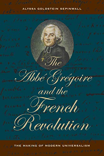 The Abbé Grégoire and the French Revolution: Sepinwall, Alyssa Goldstein