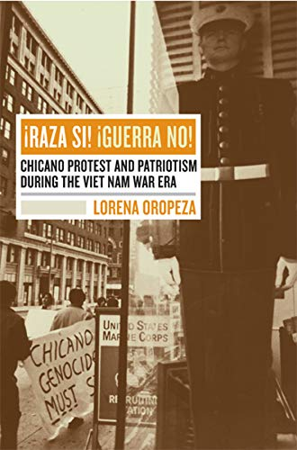 9780520241954: ¡Raza Sí! ¡Guerra No!: Chicano Protest and Patriotism during the Viet Nam War Era