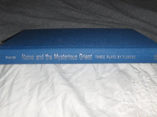 9780520242746: Rome and the Mysterious Orient: Three Plays by Plautus